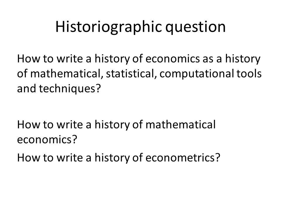 1900s (Early) - 1930s (Interwar) - 1980s (Postwar) Close interaction of history of economics, philosophy of science and econo-metrics Crisis in econom(etr)ics Is econom(etr)ics a science?