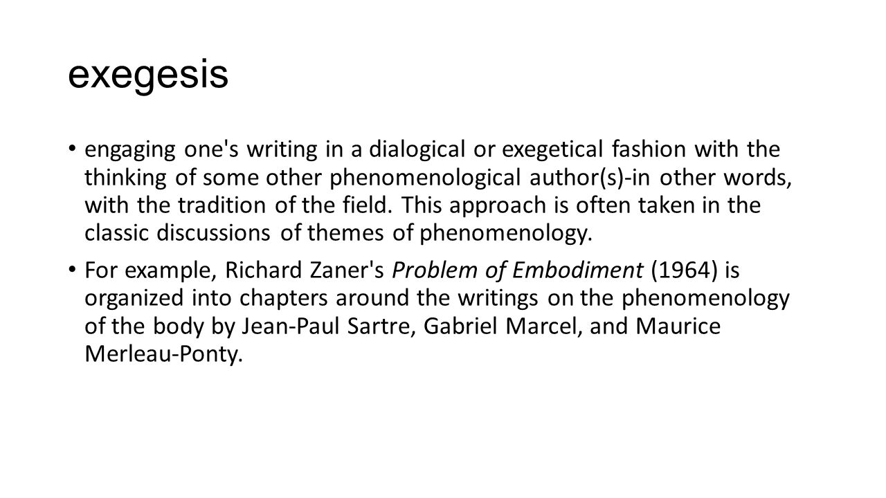 exegesis engaging one's writing in a dialogical or exegetical fashion with the thinking of some other phenomenological author(s)-in other words, with