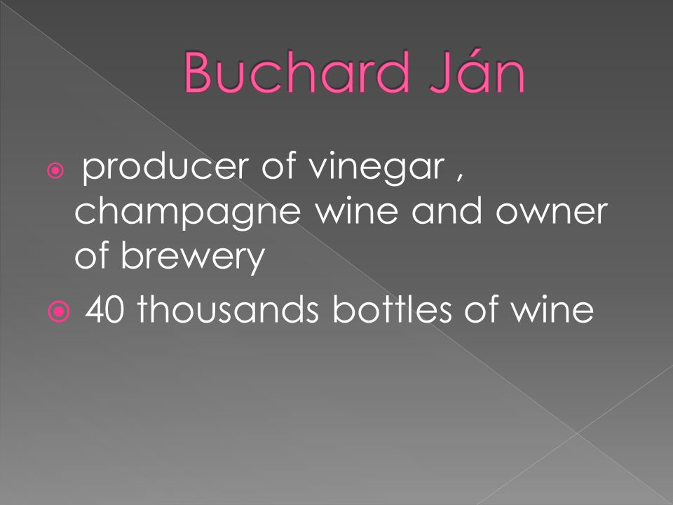  producer of vinegar, champagne wine and owner of brewery  40 thousands bottles of wine
