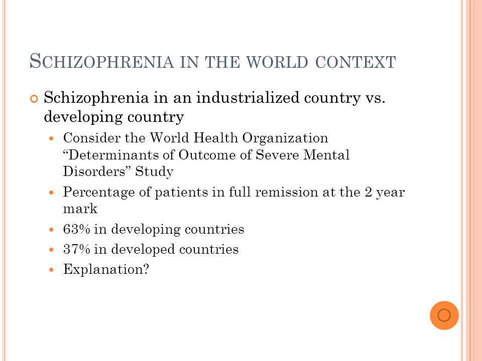 S CHIZOPHRENIA IN THE WORLD CONTEXT Schizophrenia in an industrialized country vs.