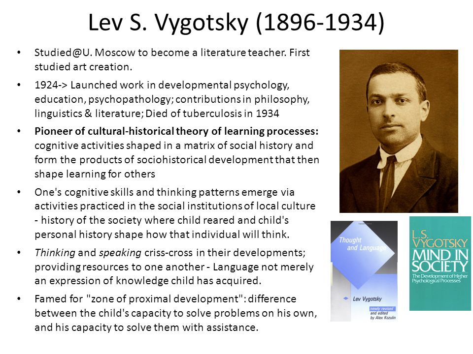 Lev S. Vygotsky (1896-1934) Studied@U. Moscow to become a literature teacher.