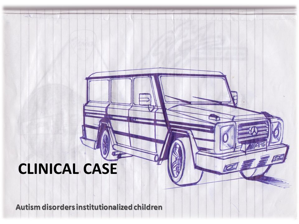 CLINICAL CASE Autism disorders institutionalized children