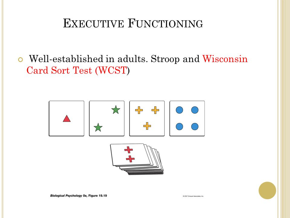 E XECUTIVE F UNCTIONING Well-established in adults. Stroop and Wisconsin Card Sort Test (WCST)