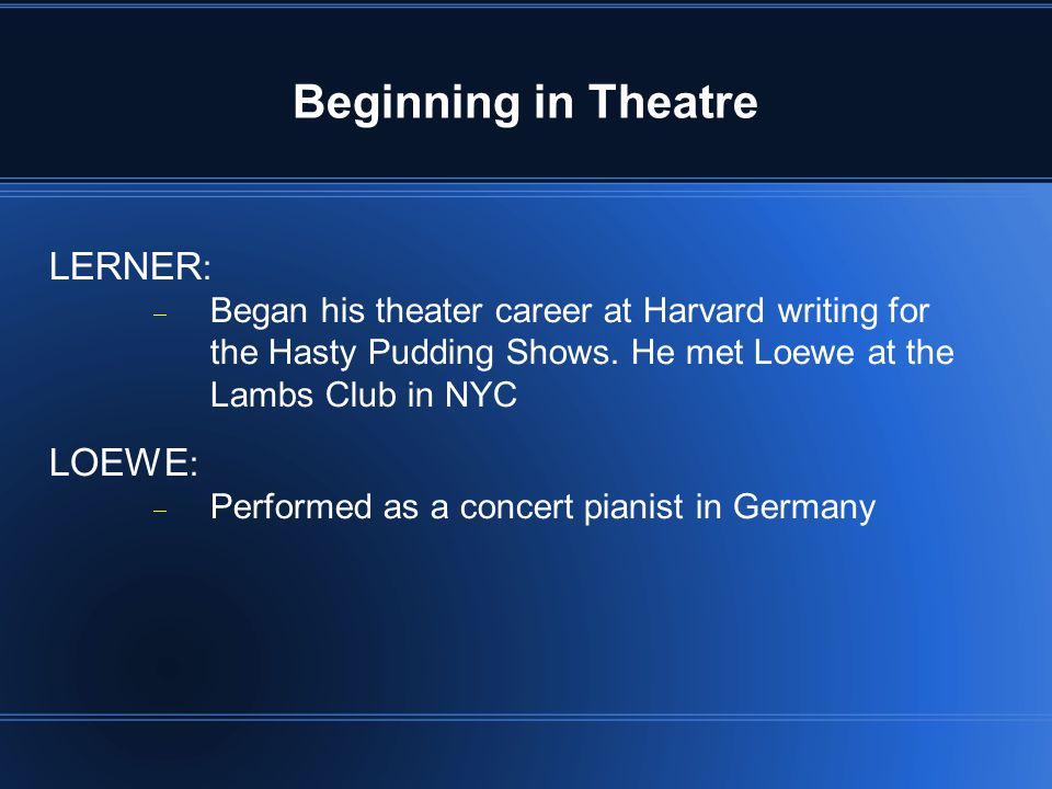 Beginning in Theatre LERNER :  Began his theater career at Harvard writing for the Hasty Pudding Shows.