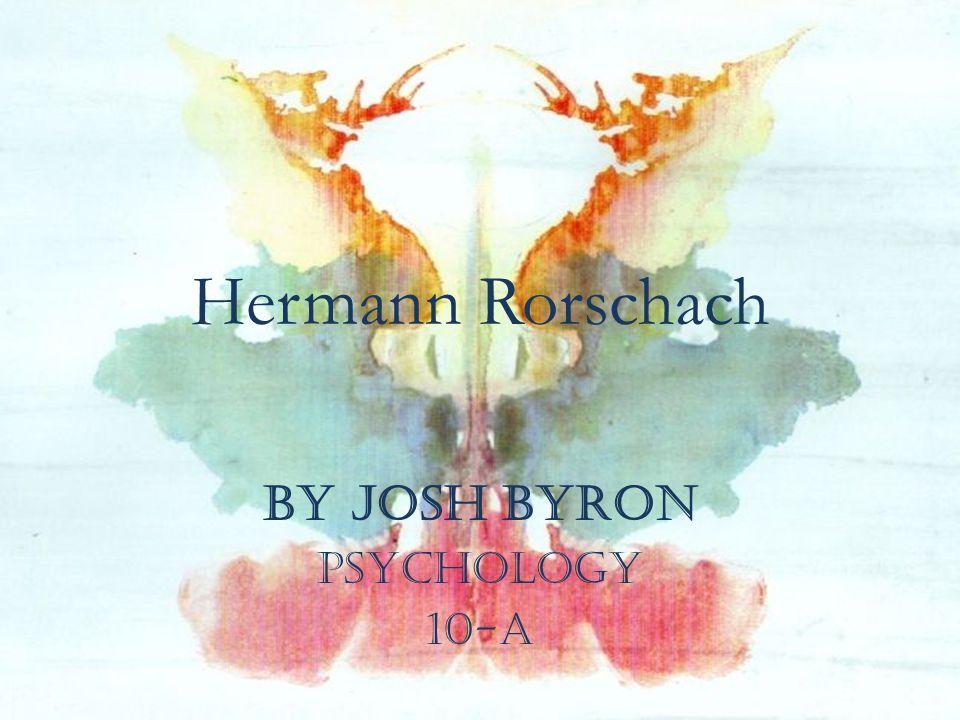 Hermann Rorschach by Josh Byron Psychology 10-A