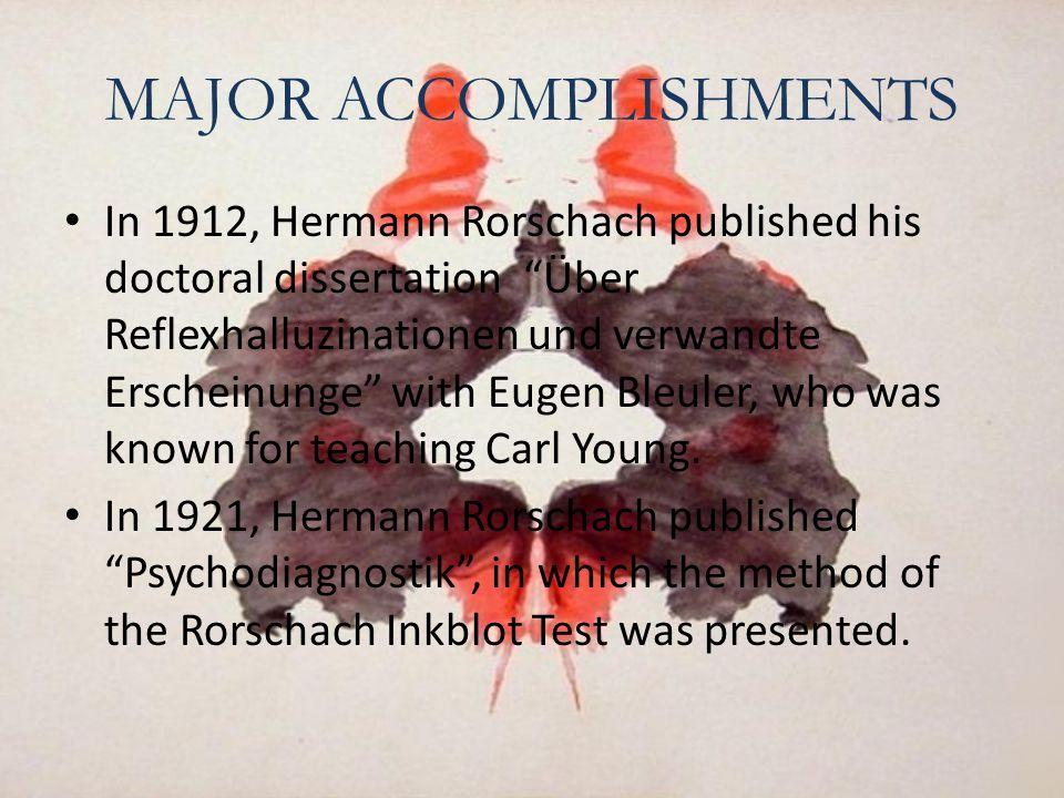 MAJOR ACCOMPLISHMENTS In 1912, Hermann Rorschach published his doctoral dissertation Über Reflexhalluzinationen und verwandte Erscheinunge with Eugen Bleuler, who was known for teaching Carl Young.