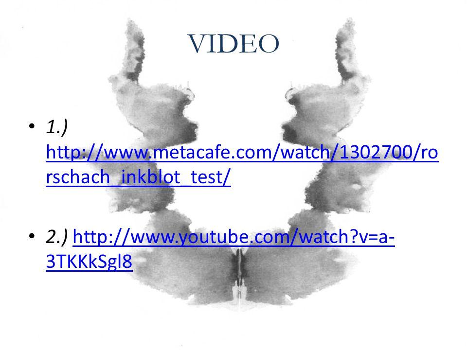 VIDEO 1.) http://www.metacafe.com/watch/1302700/ro rschach_inkblot_test/ http://www.metacafe.com/watch/1302700/ro rschach_inkblot_test/ 2.) http://www.youtube.com/watch v=a- 3TKKkSgl8http://www.youtube.com/watch v=a- 3TKKkSgl8