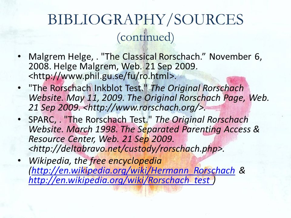 BIBLIOGRAPHY/SOURCES (continued) Malgrem Helge,. The Classical Rorschach. November 6, 2008.