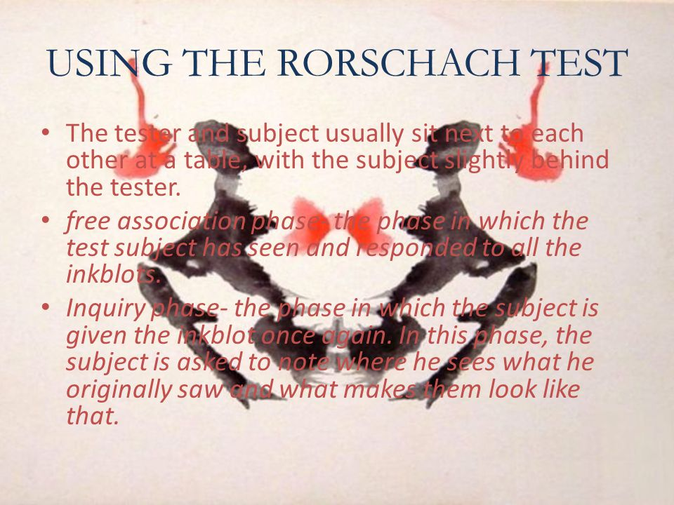 USING THE RORSCHACH TEST The tester and subject usually sit next to each other at a table, with the subject slightly behind the tester. free associati