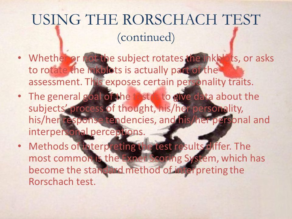 USING THE RORSCHACH TEST (continued) Whether or not the subject rotates the inkblots, or asks to rotate the inkblots is actually part of the assessmen