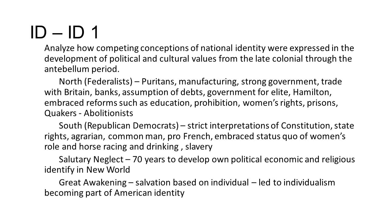 ID – ID 1 Analyze how competing conceptions of national identity were expressed in the development of political and cultural values from the late colo