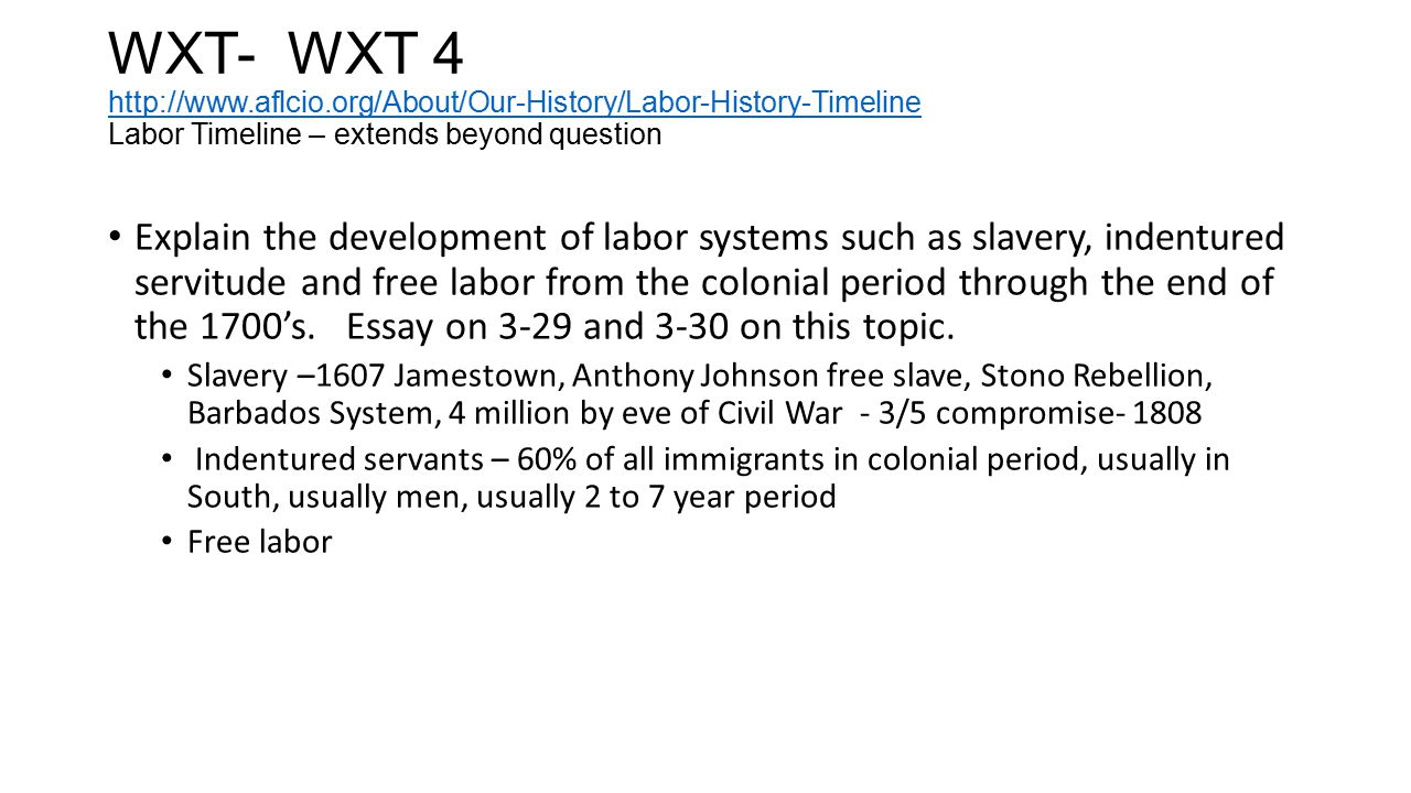 WXT- WXT 4 http://www.aflcio.org/About/Our-History/Labor-History-Timeline Labor Timeline – extends beyond question http://www.aflcio.org/About/Our-His