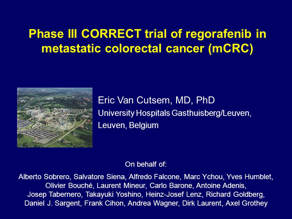 Metastatic CRC: a major problem Globally, 1.2 million new CRC cases and over 600,000 deaths each year 1,2 ≈ 50% of patients develop metastases 3,4 Current standard medical treatments include: 3,4 –Chemotherapy (fluoropyrimidines, oxaliplatin, irinotecan) –Monoclonal antibodies (bevacizumab, cetuximab or panitumumab) No standard salvage therapy available, although many patients retain good performance status 3,4 High unmet clinical need for treatment options for mCRC 1.GLOBOCAN.