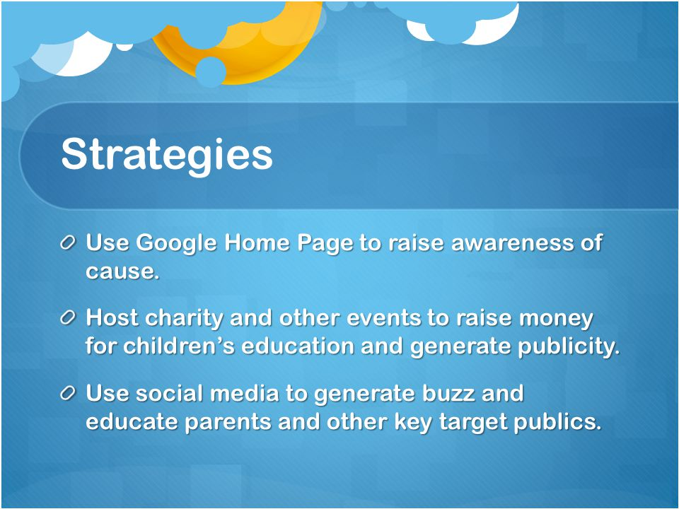 Strategies Use Google Home Page to raise awareness of cause.