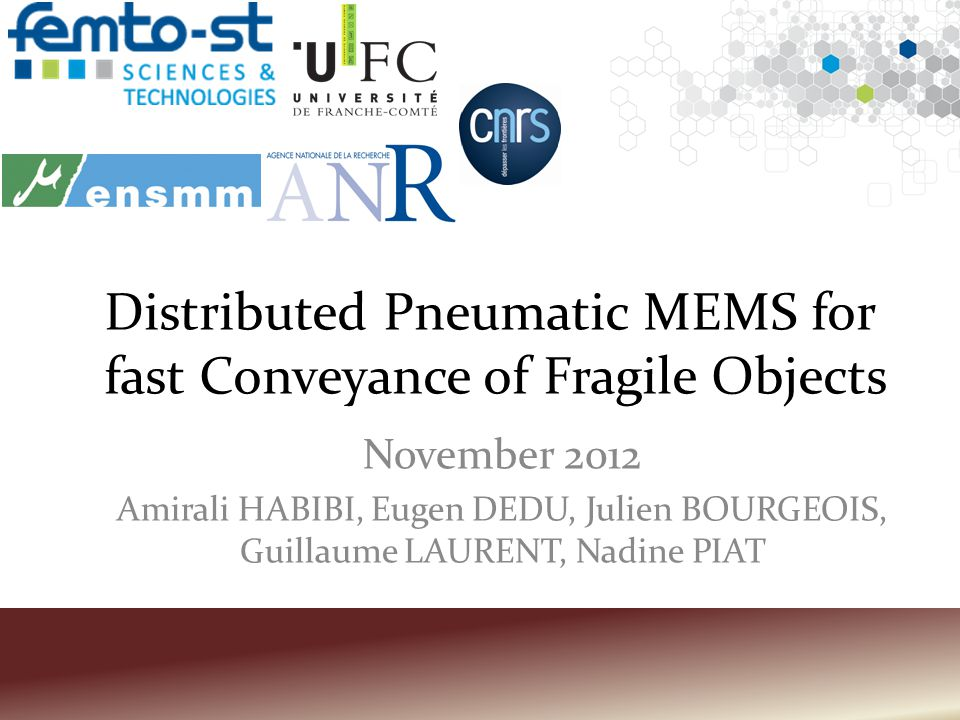 Distributed Pneumatic MEMS for fast Conveyance of Fragile Objects November 2012 Amirali HABIBI, Eugen DEDU, Julien BOURGEOIS, Guillaume LAURENT, Nadine PIAT
