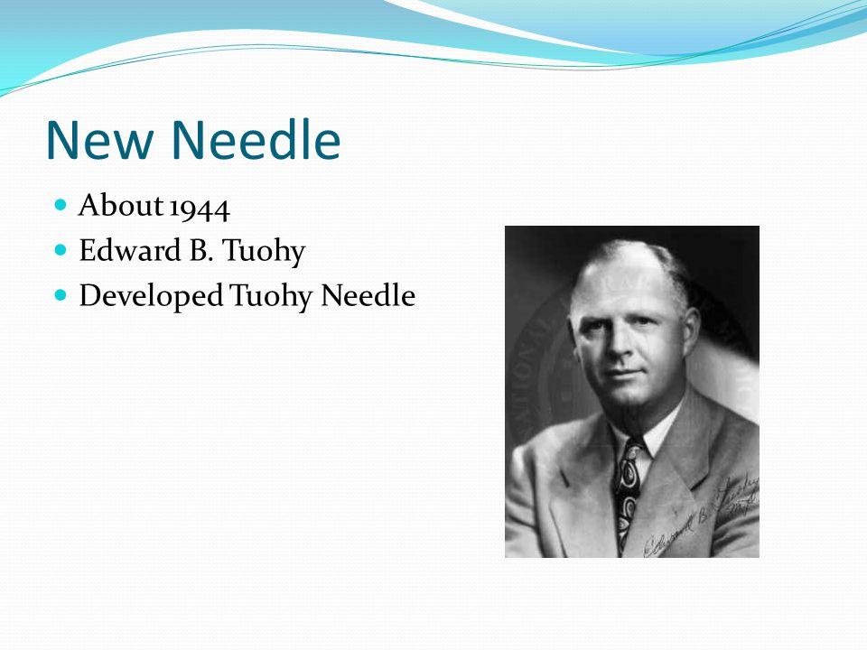 New Needle About 1944 Edward B. Tuohy Developed Tuohy Needle