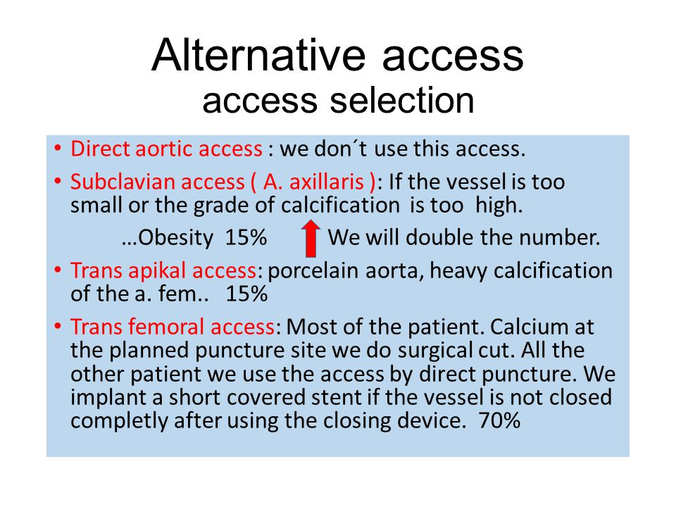 A. Subclavia access experience from Trier 62 Patients since 03.2012 1 dissection ( Stent implantation ) Less lost of blood Less pain Less days in the