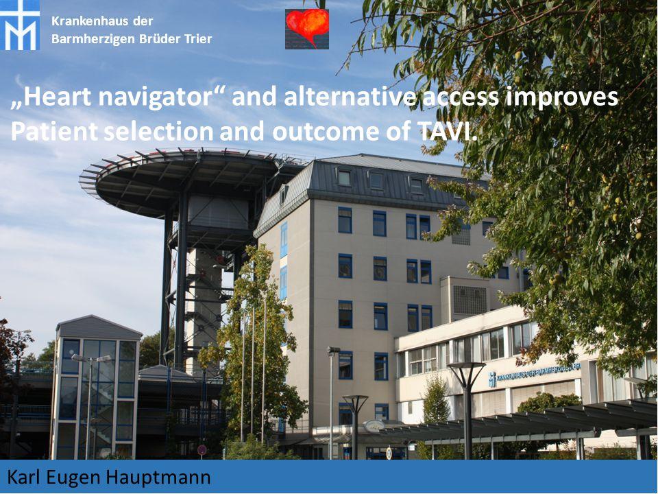 "Krankenhaus der Barmherzigen Brüder Trier ""Heart navigator and alternative access improves Patient selection and outcome of TAVI."