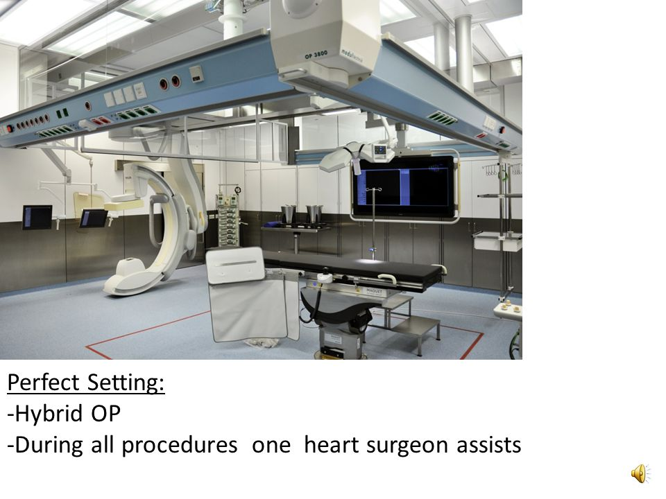 Perfect Setting: -Hybrid OP -During all procedures one heart surgeon assists