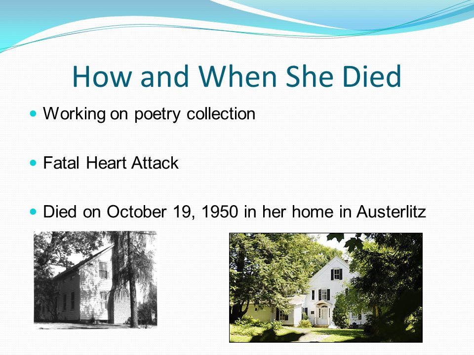 How and When She Died Working on poetry collection Fatal Heart Attack Died on October 19, 1950 in her home in Austerlitz
