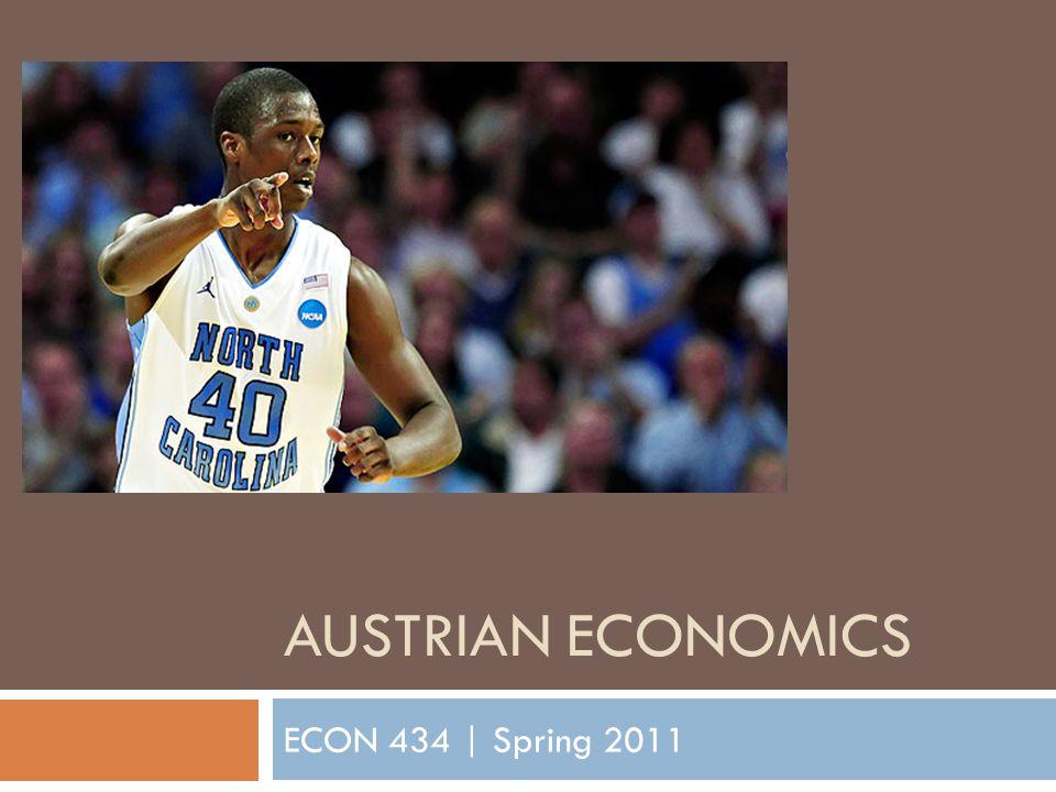 AUSTRIAN ECONOMICS ECON 434 | Spring 2011