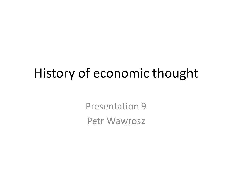 History of economic thought Presentation 9 Petr Wawrosz