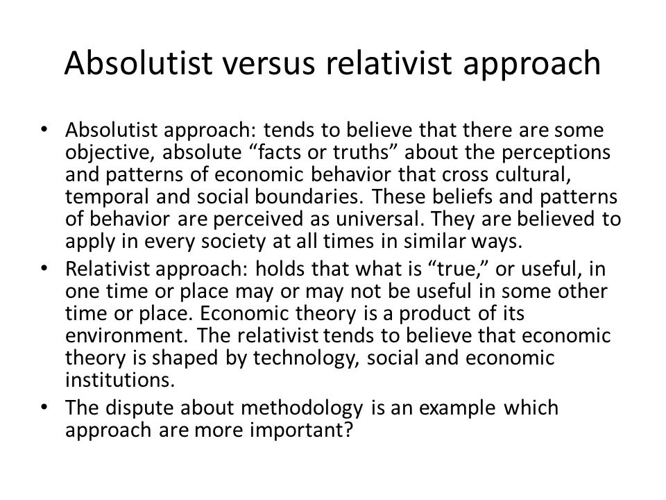 """Absolutist versus relativist approach Absolutist approach: tends to believe that there are some objective, absolute """"facts or truths"""" about the percep"""