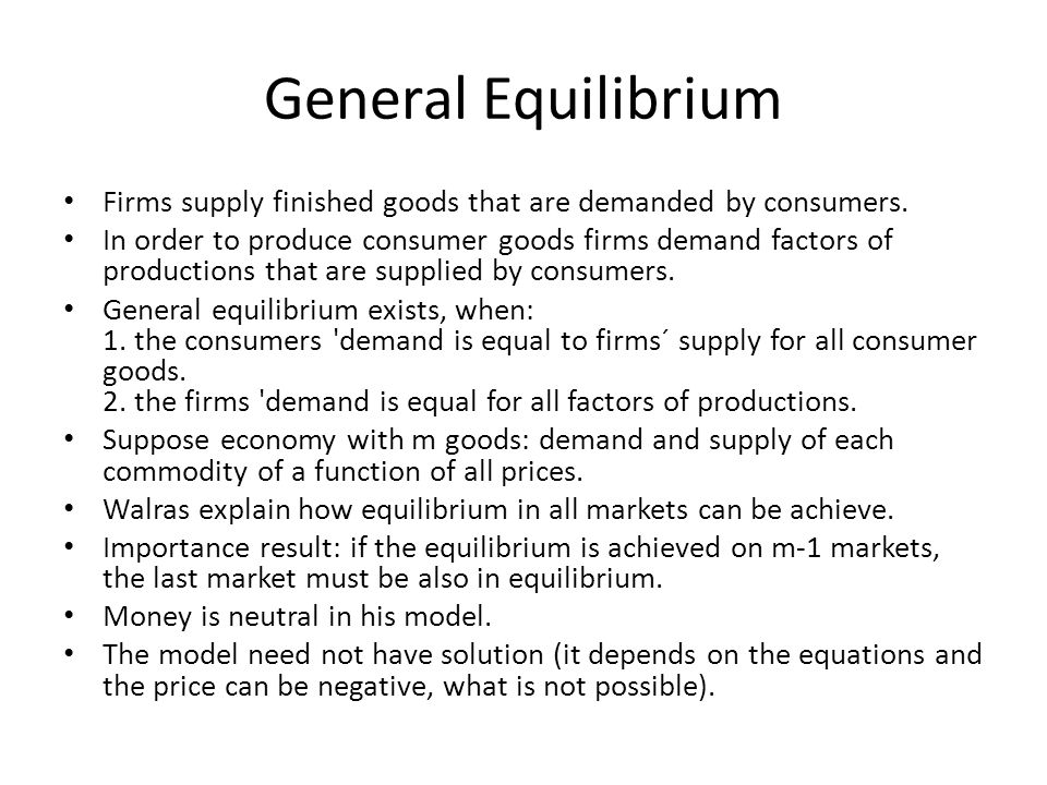 General Equilibrium Firms supply finished goods that are demanded by consumers. In order to produce consumer goods firms demand factors of productions