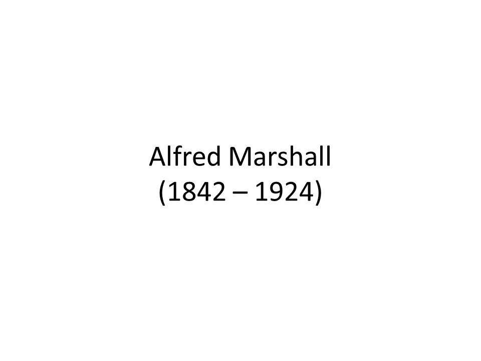 Alfred Marshall (1842 – 1924)