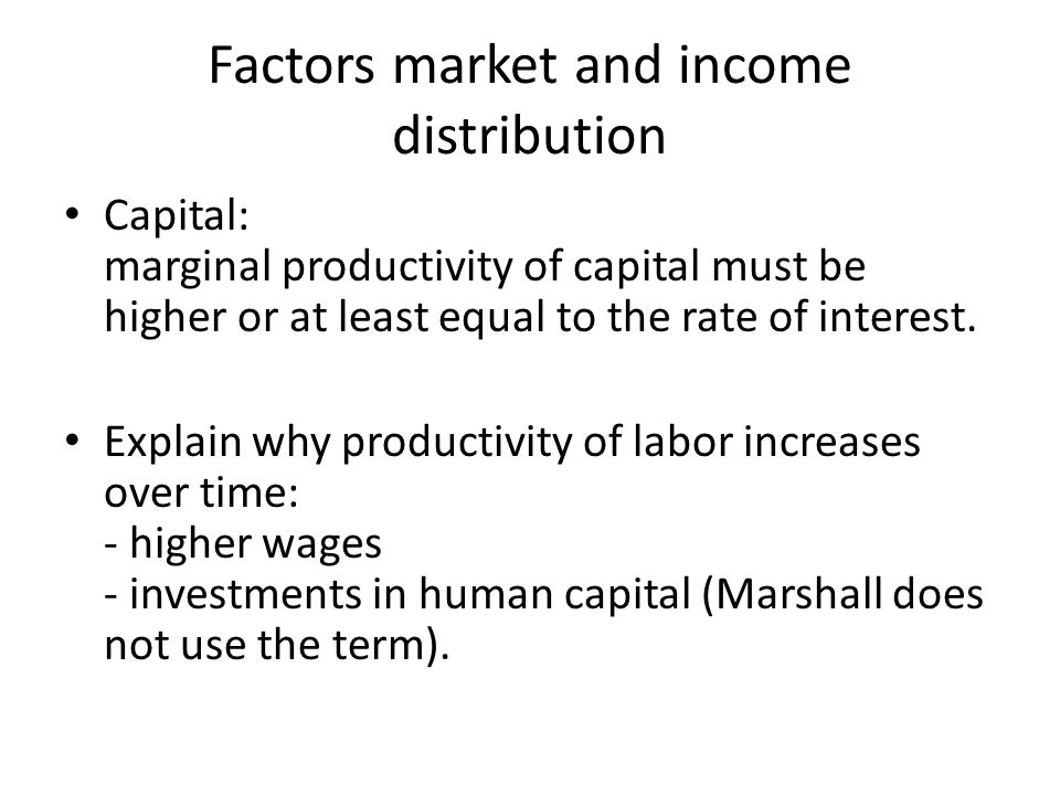 Factors market and income distribution Capital: marginal productivity of capital must be higher or at least equal to the rate of interest. Explain why