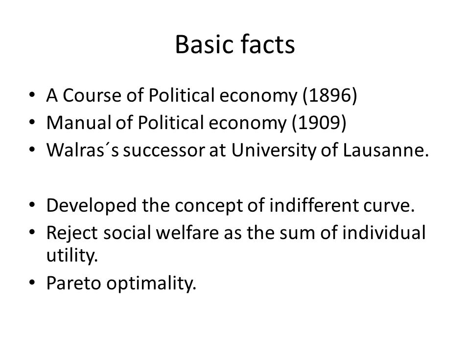 Basic facts A Course of Political economy (1896) Manual of Political economy (1909) Walras´s successor at University of Lausanne. Developed the concep