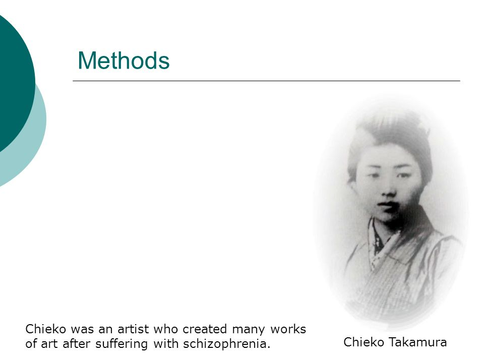 Methods Chieko Takamura Chieko was an artist who created many works of art after suffering with schizophrenia.