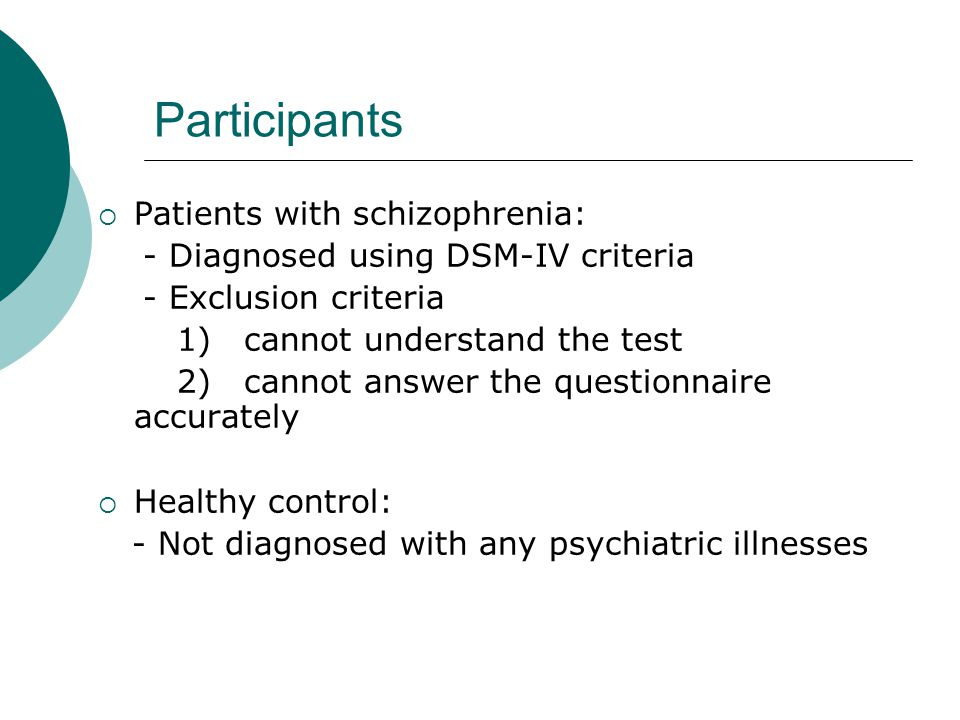 Participants  Patients with schizophrenia: - Diagnosed using DSM-IV criteria - Exclusion criteria 1) cannot understand the test 2) cannot answer the questionnaire accurately  Healthy control: - Not diagnosed with any psychiatric illnesses
