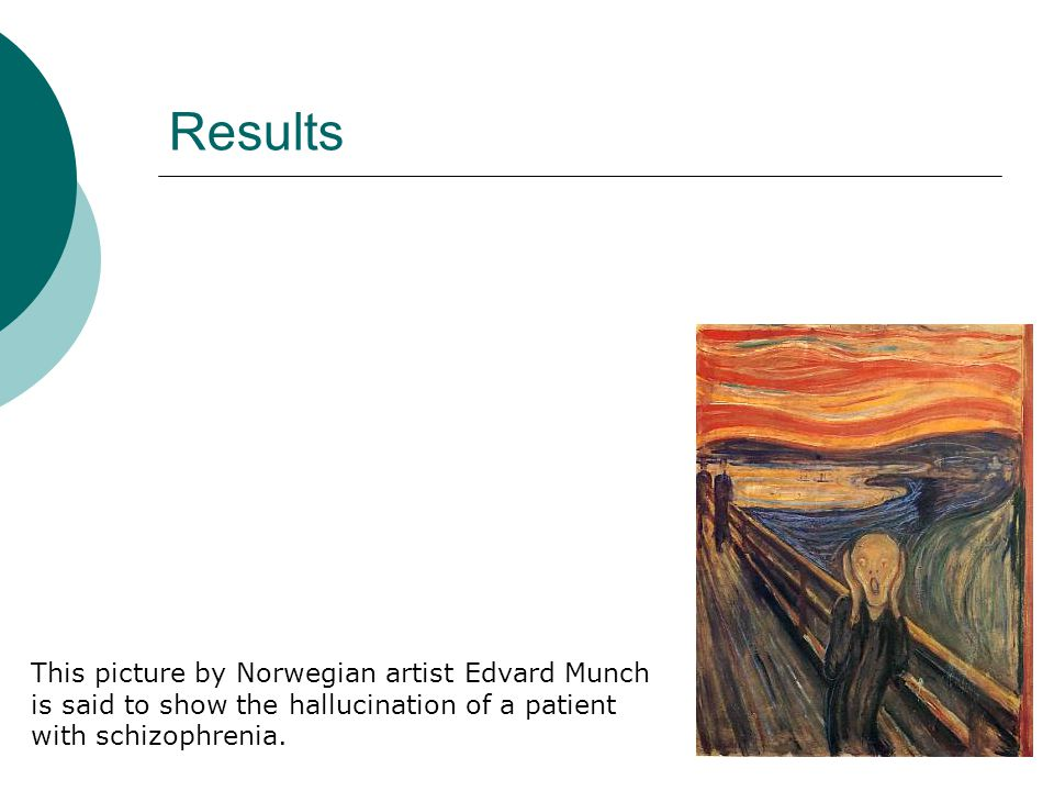 Results This picture by Norwegian artist Edvard Munch is said to show the hallucination of a patient with schizophrenia.
