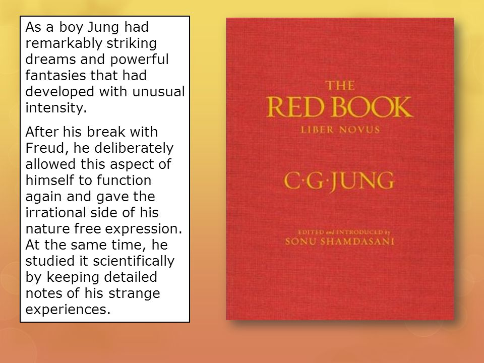 As a boy Jung had remarkably striking dreams and powerful fantasies that had developed with unusual intensity.