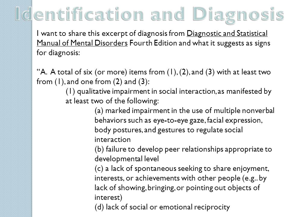 I want to share this excerpt of diagnosis from Diagnostic and Statistical Manual of Mental Disorders Fourth Edition and what it suggests as signs for diagnosis: A.