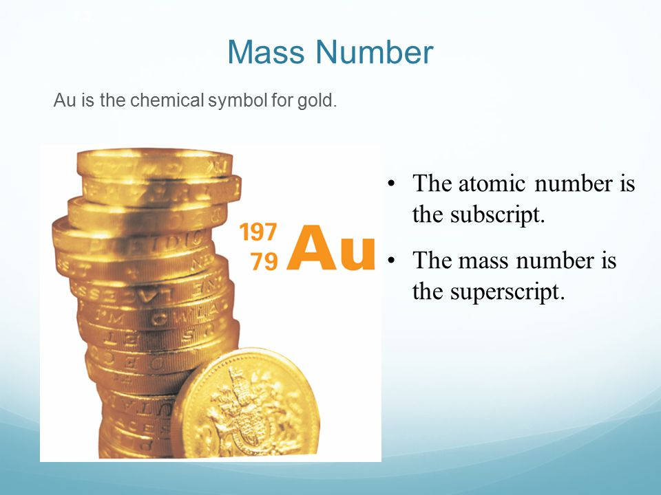 Mass Number The total number of protons and neutrons in an atom is called the mass number.