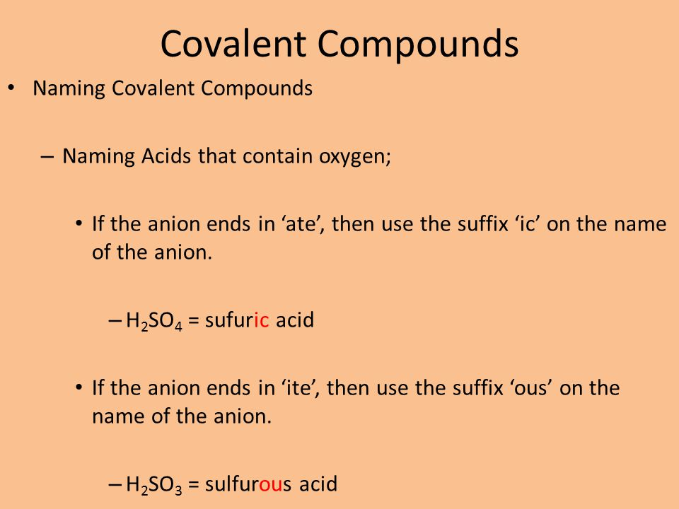 Covalent Compounds Naming Covalent Compounds – Naming Acids that contain oxygen; If the anion ends in 'ate', then use the suffix 'ic' on the name of t