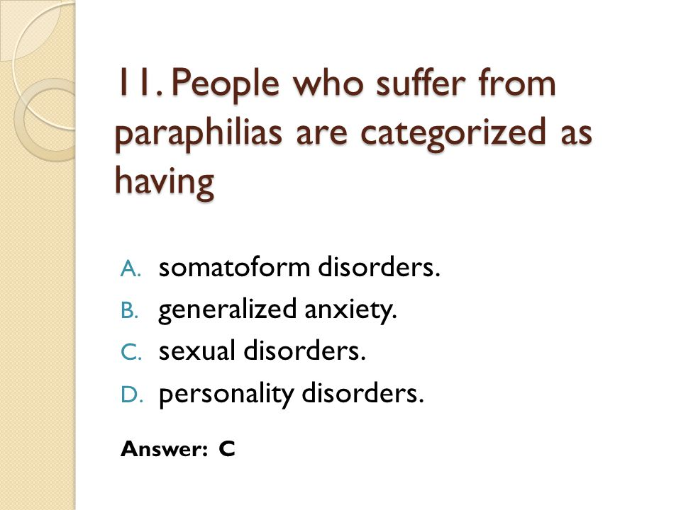 11.People who suffer from paraphilias are categorized as having A.