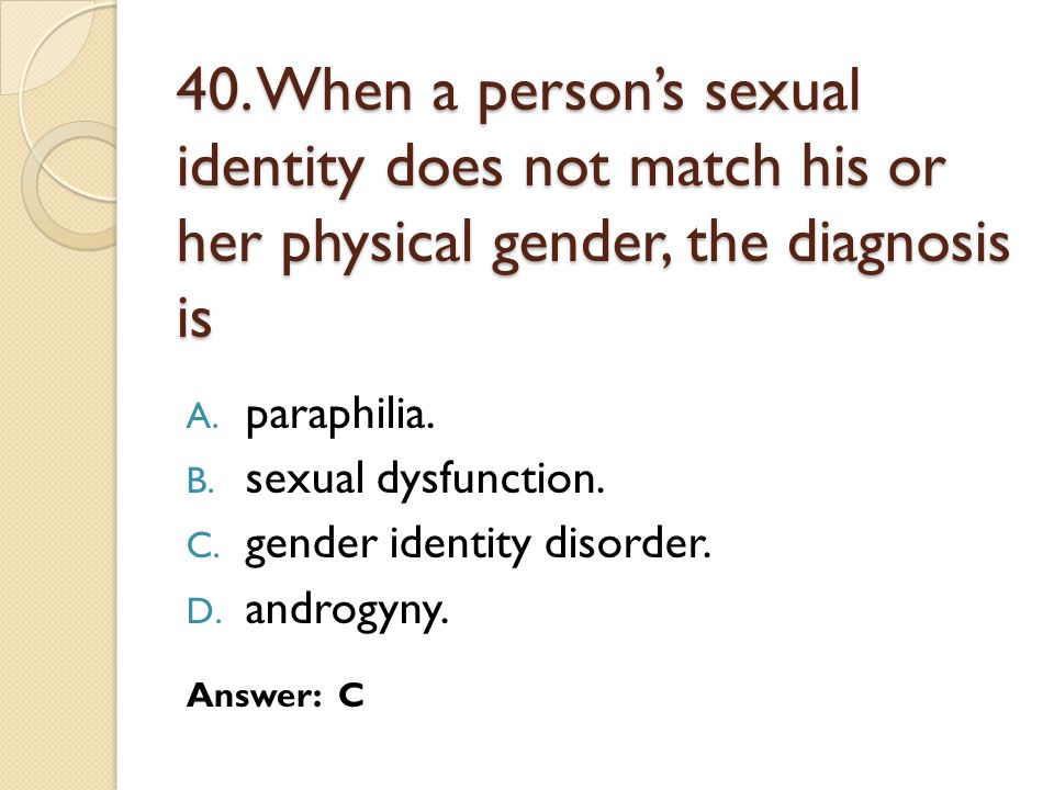 40.When a person's sexual identity does not match his or her physical gender, the diagnosis is A.