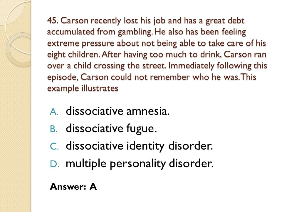 45.Carson recently lost his job and has a great debt accumulated from gambling.