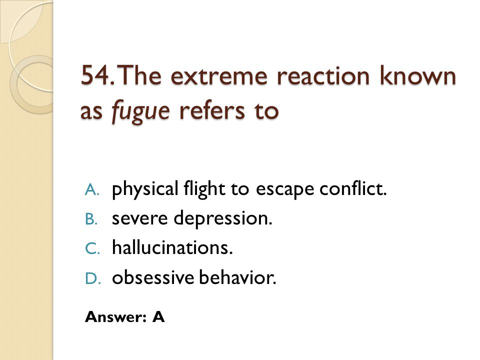 54.The extreme reaction known as fugue refers to A.