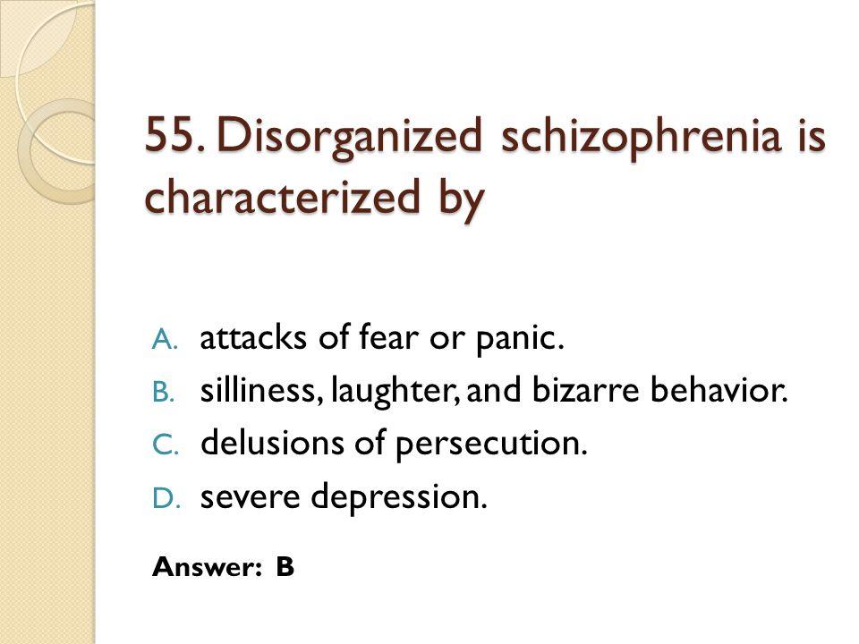55.Disorganized schizophrenia is characterized by A.