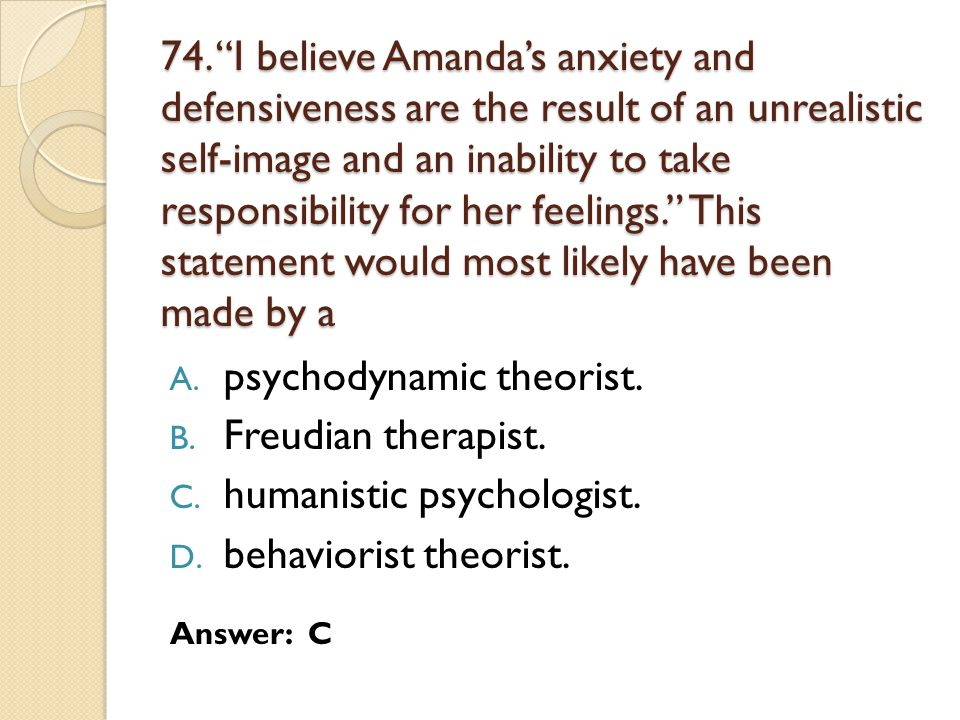 """74. """"I believe Amanda's anxiety and defensiveness are the result of an unrealistic self-image and an inability to take responsibility for her feelings"""