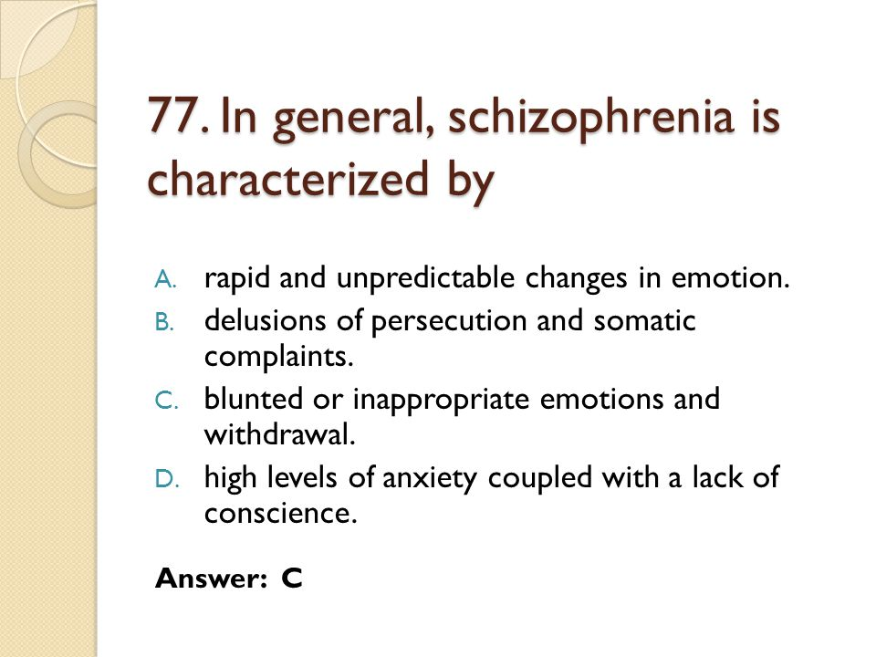 77.In general, schizophrenia is characterized by A.