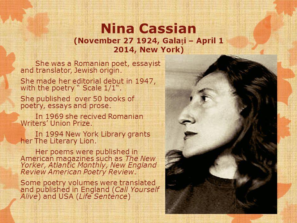 Nina Cassian (November 27 1924, Galai – April 1 2014, New York) She was a Romanian poet, essayist and translator, Jewish origin.