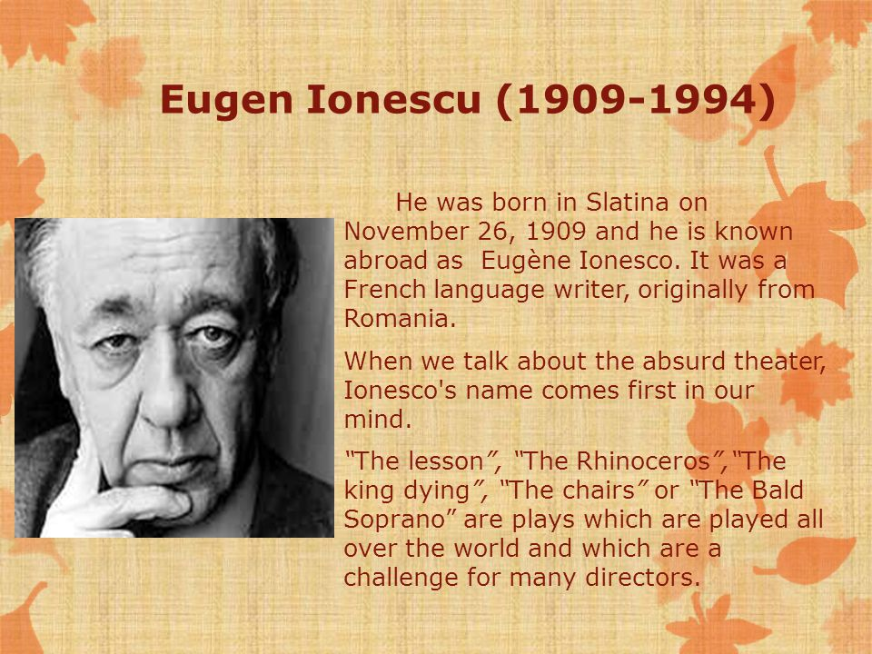Eugen Ionescu (1909-1994) He was born in Slatina on November 26, 1909 and he is known abroad as Eugène Ionesco.