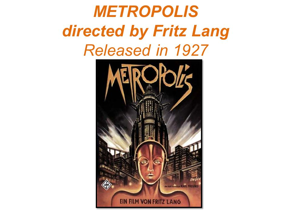 METROPOLIS directed by Fritz Lang Released in 1927