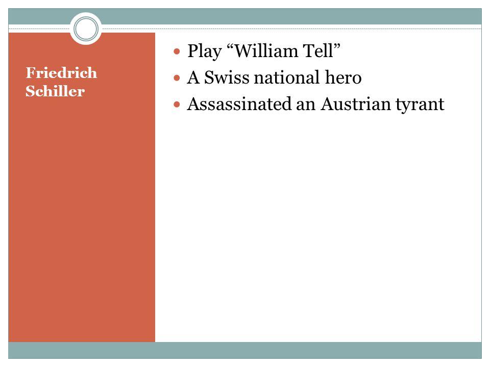 Friedrich Schiller Play William Tell A Swiss national hero Assassinated an Austrian tyrant