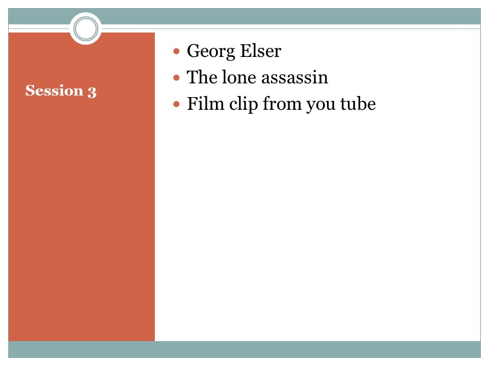 Session 3 Georg Elser The lone assassin Film clip from you tube